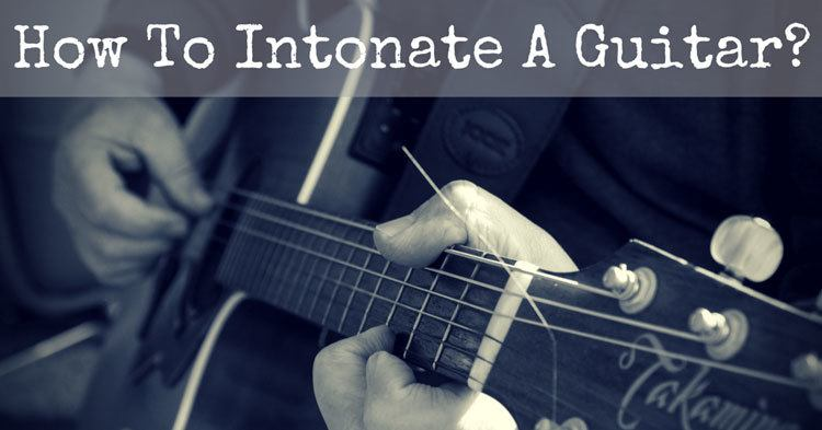 How To Intonate A Guitar?