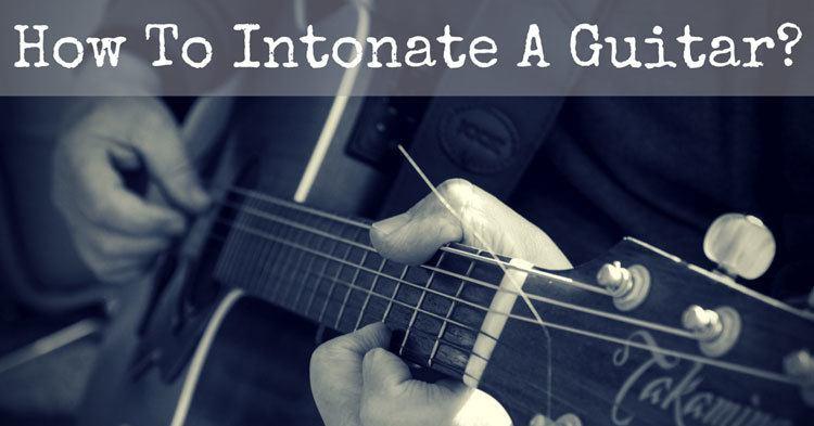 How To Intonate A Guitar?