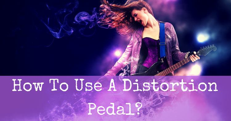 How To Use A Distortion Pedal?