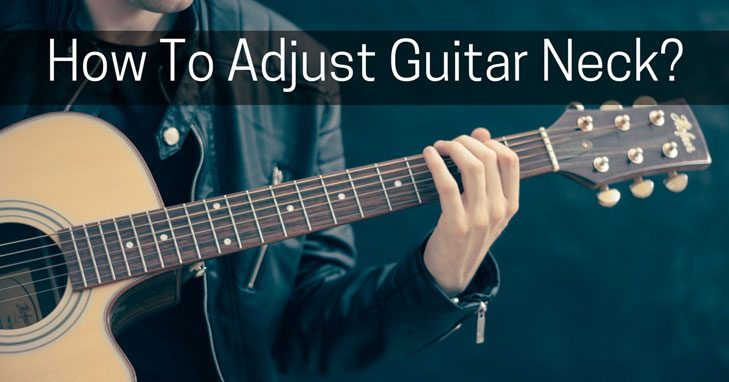 how to adjust guitar neck with 6 simple steps?